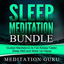 Sleep Meditation Bundle: Guided Meditations to Fall Asleep Faster, Sleep Well and Wake Up Happy Speech by  Meditation Guru Narrated by  Meditation Guru