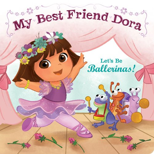 Let's Be Ballerinas!: My Best Friend Dora