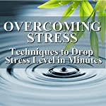 Overcoming Stress: Techniques to Drop Stress Level in Minutes | Larry Iverson,Lorraine Howell