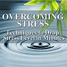 Overcoming Stress: Techniques to Drop Stress Level in Minutes  by Larry Iverson, Lorraine Howell Narrated by Larry Iverson, Lorraine Howell