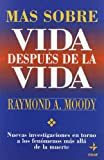 Mas Sobre Vida Despues De LA Vida: Nuevas Investigaciones En Torno a Los Fenomenos Mas Alla De LA Muerte (Spanish Edition) (8441401934) by Moody, Raymond