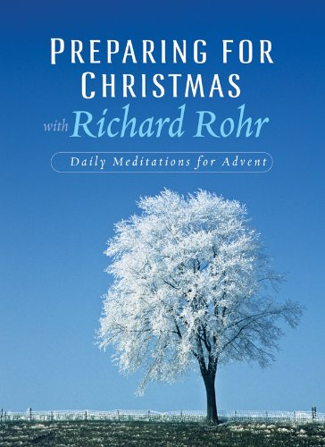 Preparing for Christmas with Richard Rohr: Daily Reflections for Advent