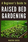 A Beginners Guide to Raised Bed Gardening
