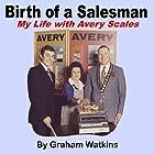 Birth of a Salesman: My Life with Avery Scales Hörbuch von Graham Watkins Gesprochen von: Graham Watkins