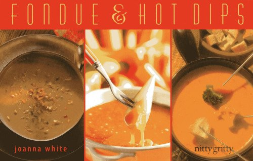 Fondue & Hot Dips (Nitty Gritty Cookbooks) by Joanna White