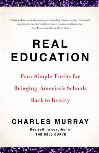 Real Education: Four Simple Truths for Bringing America's Schools Back to Reality: Charles Murray: 9780307405395: Amazon.com: Books