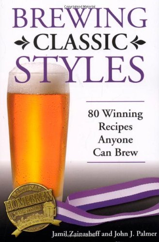 Brewing Classic Styles: 80 Winning Recipes Anyone Can Brew (Beer Savvy compare prices)