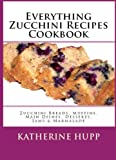 img - for Everything Zucchini Recipes Cookbook: Zucchini Breads, Muffins, Main Dishes, Desserts, Jams & Marmalade book / textbook / text book