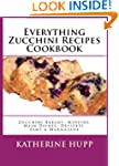 Everything Zucchini Recipes Cookbook:...