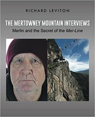 The Mertowney Mountain Interviews: Merlin and the Secret of the Mer-Line written by Richard Leviton