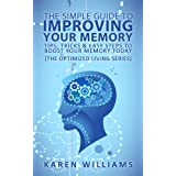 The Simple Guide to Improving Your Memory - Tips, Tricks, and Easy Steps to Boost Your Memory, Today! (The Optimized Living Series) ~ Karen Williams