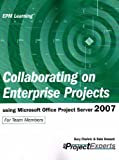 Gary L. Chefetz Collaborating on Enterprise Projects using Microsoft Office Project Server 2007 (Epm Learning)