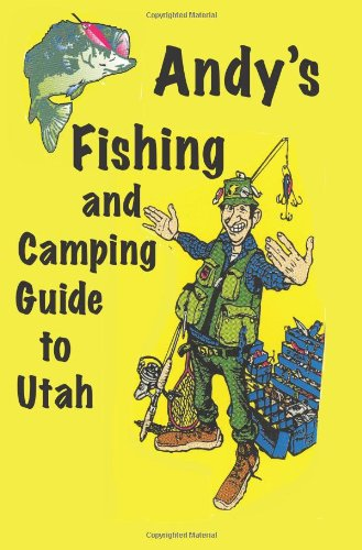 Andy's Fishing and Camping Guide to Utah
