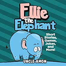 Ellie the Elephant: Short Stories, Games, Jokes, and More! (       UNABRIDGED) by Uncle Amon Narrated by Dorothy Deavers
