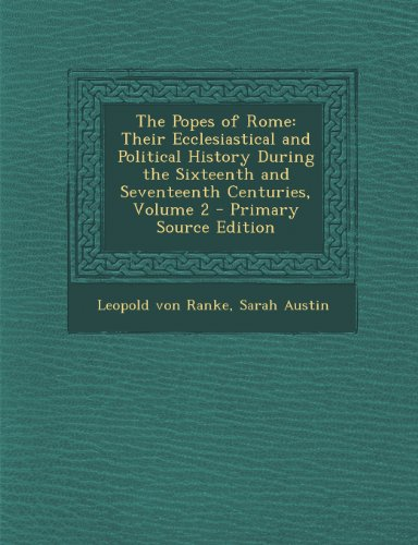 The Popes of Rome: Their Ecclesiastical and Political History During the Sixteenth and Seventeenth Centuries, Volume 2 - Primary Source Edition