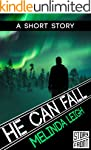 He Can Fall (A Short Story) (She Can...