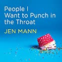 People I Want to Punch in the Throat: Competitive Crafters, Drop-off Despots, and Other Suburban Scourges (       UNABRIDGED) by Jen Mann Narrated by Renée Chambliss