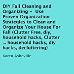 DIY Fall Cleaning and Organizing: Use Proven Organization Strategies to Clean and Organize Your House for Fall | Karen Asheville