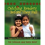 Catching Readers Before They Fall: Supporting Readers Who Struggle, K-4 by Johnson, Pat, Keier, Katie unknown...