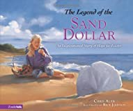 The Legend of the Sand Dollar: An Inspirational Story of Hope for Easter (Legend of)