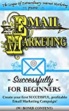 EMAIL MARKETING SUCCESSFULLY FOR BEGINNERS (w/ bonus content): Create your first SUCCESSFUL, profitable Email Marketing Campaign! (Make Money Online, online ... startup, entrepreneur, leadership)