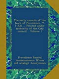 The early records of the town of Providence, V. I-XXI ... Printed under authority of the City council .. Volume 1