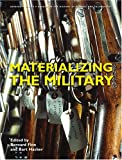 img - for Materializing The Military (Artefacts: Studies in the History of Science and Technology) book / textbook / text book