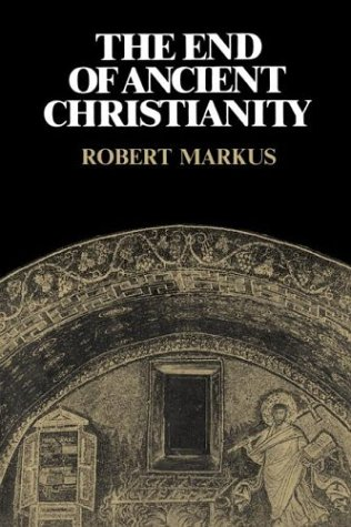 The End of Ancient Christianity, ROBERT A. MARKUS