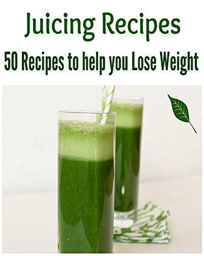 Juicing Recipes for Beginners: 50 Recipes to Help you Lose Weight: (juicing recipes, juicing recipes for weight loss, juicing recipes books, juicing for health, juicing for beginners) by Haifa Miller