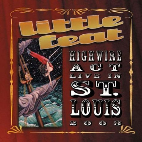 Little Feat - Highwire Act Live in St.Louis 2003 - Zortam Music