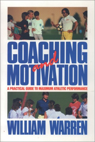 Coaching and Motivation: A Practice Guide to Maximum Athletic Performance
