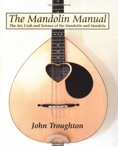 The Mandolin Manual: The Art, Craft and Science of the Mandolin and Mandola