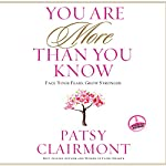 You Are More Than You Know: Face Your Fears, Grow Stronger   Patsy Clairmont