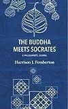 Harrison J. Pemberton The Buddha Meets Socrates: A Philosopher's Journal