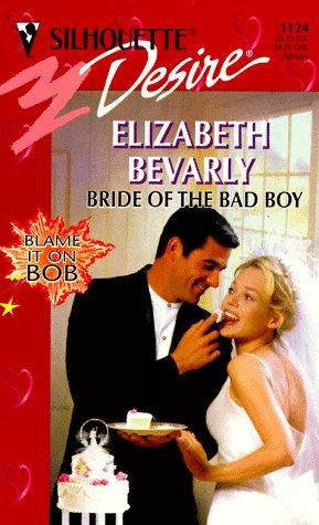 Image for Bride Of The Bad Boy  (Blame It On Bob) (Harlequin Desire, No 1124)