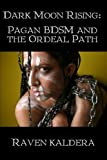 Dark Moon Rising: Pagan Bdsm & the Ordeal Path