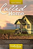 Called Home: Finding Joy in Letting God Lead Your Homeschool: Revised, Updated, and Expanded With Journal