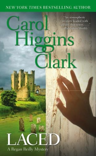 Laced (Regan Reilly Mysteries, No. 10), Carol Higgins Clark