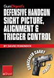 Gun Digest's Defensive Handgun Sight Picture, Alignment & Trigger Control eShort: Learn the basics of sight alignment and trigger control for more effective ... handgunning. (Concealed Carry eShorts)