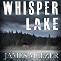 Whisper Lake (       UNABRIDGED) by James Melzer Narrated by Charles Hinckley
