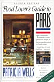 The Food Lover's Guide to Paris (0761114793) by Patricia Wells