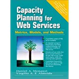 Capacity Planning for Web Services: Metrics, Models, and Methods ~ Daniel A. Menasce