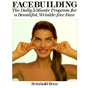 Facebuilding: The Daily 5-Minute Program for a Beautiful, Wrinkle-Free Face