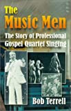 img - for The Music Men: The Story of Professional Gospel Music Singing book / textbook / text book