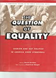 img - for The Question of Equality, Lesbian and Gay Politics in America Since Stonewall book / textbook / text book
