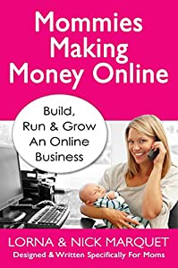 (FREE on 10/26) Mommies Making Money Online: Learn To Build Run And Grow An Online Business - Designed And Written Specifically For Moms by Lorna Marquet - http://eBooksHabit.com