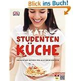 Käts Studentenküche: Kochen und Backen für alle Kochsemester