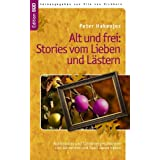 """Alt und frei: Stories vom Lieben und L�stern: Roadmovies und Schelmengeschichten zum Altwerden und Spa� daran habenvon """"Peter Hakenjos"""""""