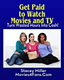 Get Paid to Watch Movies and TV: Turn Wasted Hours into Cash!