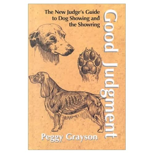 Good Judgement: The New Judge's Guide to Dog Showing & the ...